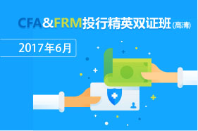 2017年6月CFA&FRM投行精英双证班(在线高清)